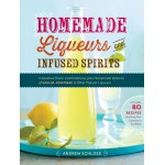 Homemade Liqueur and Infused Spirits